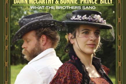 Dawn McCarthy & Bonnie Prince Billy – What the brothers sang