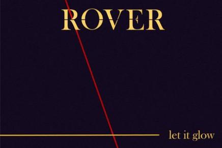 Rover: nuovo album in arrivo e nuovo singolo Let It Glow