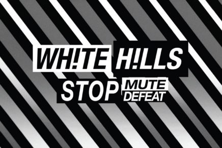 White Hills – Stop Mute Defeat