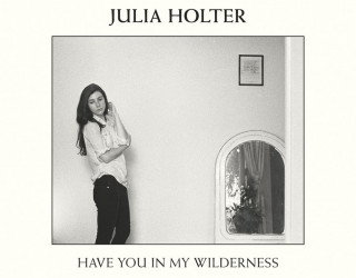 4. Julia Holter - Have You In My Wilderness